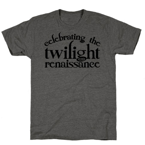 Celebrating The Twilight Renaissance Parody T-Shirt