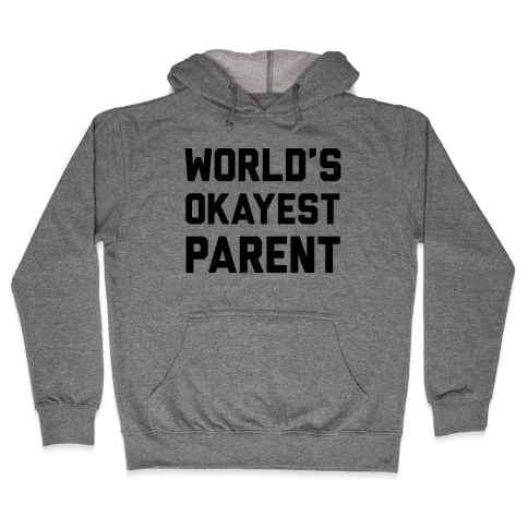 World's Okayest Parent Hooded Sweatshirt