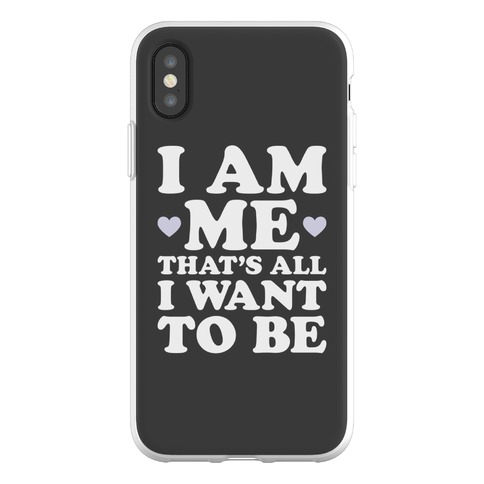 I Am Me That's All I Want To Be Phone Flexi-Case