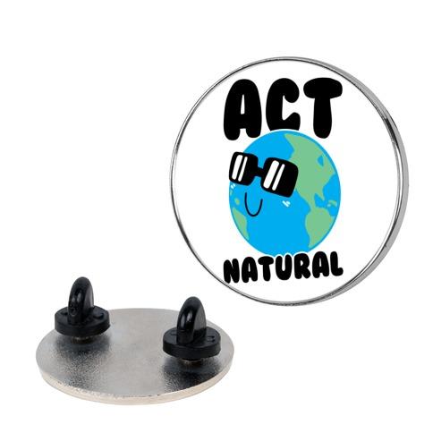Act Natural Pin
