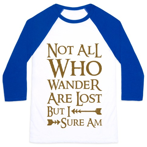 Not All Who Wander Are Lost But I Sure Am Baseball Tee