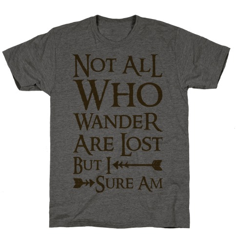 Not All Who Wander Are Lost But I Sure Am T-Shirt
