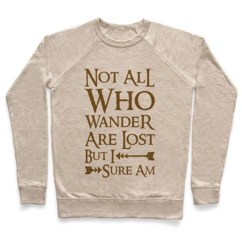 Not All Who Wander Are Lost But I Sure Am Pullover