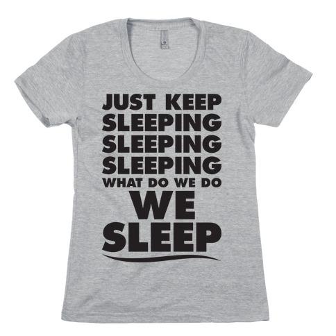 Just Keep Sleeping Womens T-Shirt