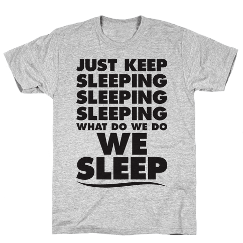 Just Keep Sleeping Mens T-Shirt