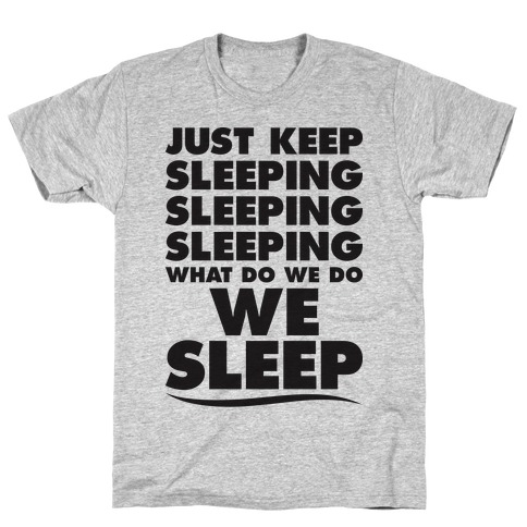 Just Keep Sleeping T-Shirt