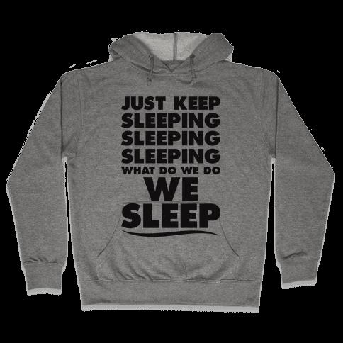 Just Keep Sleeping Hooded Sweatshirt