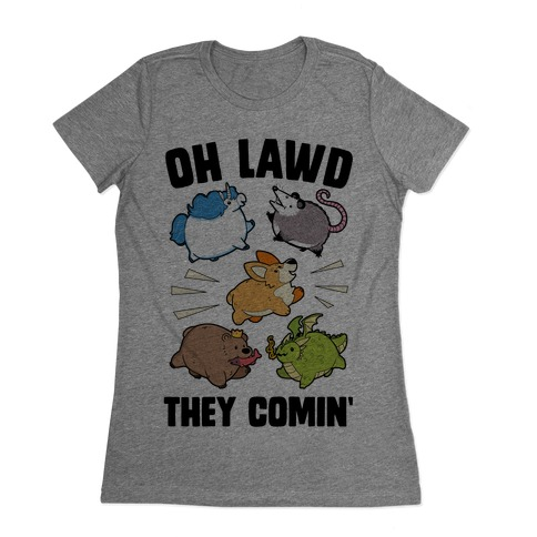 Oh Lawd, Here They Come! Womens T-Shirt