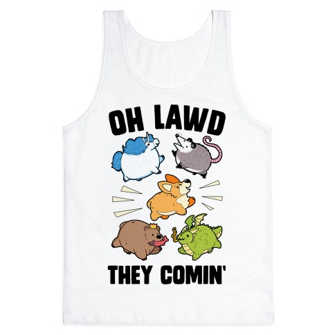 Oh Lawd, Here They Come! Tank Top