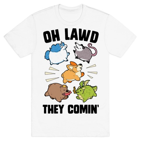 Oh Lawd, Here They Come! Mens/Unisex T-Shirt