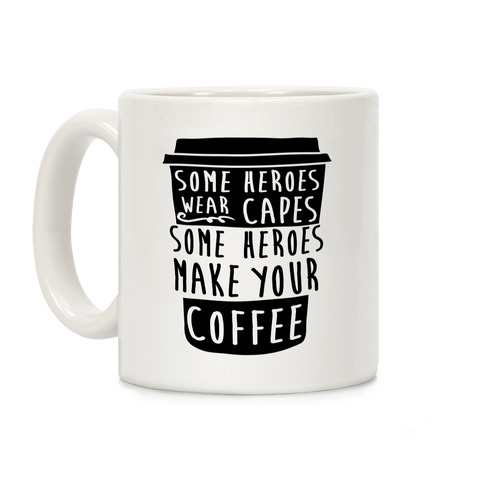 Some Heroes Wear Capes Some Heroes Make Your Coffee Coffee Mug