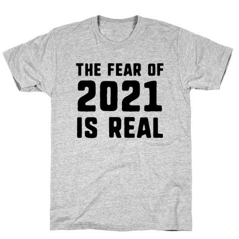 The Fear Of 2021 Is Real T-Shirt