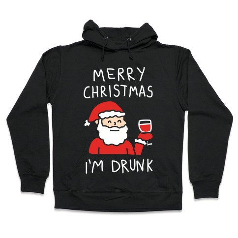 Merry Christmas I'm Drunk Hooded Sweatshirt