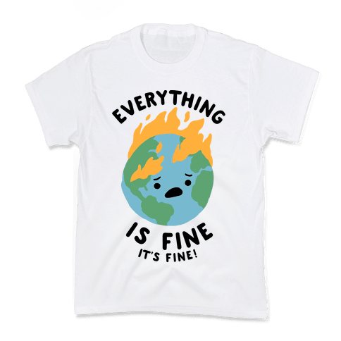 Everything Is Fine It's Fine Kids T-Shirt