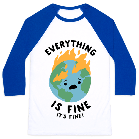 Everything Is Fine It's Fine Baseball Tee