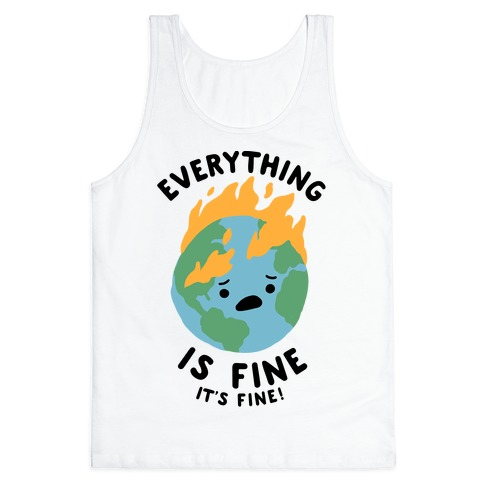 Everything Is Fine It's Fine Tank Top