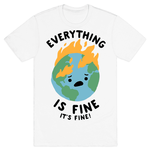 Everything Is Fine It's Fine Mens T-Shirt