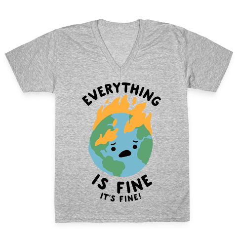 Everything Is Fine It's Fine V-Neck Tee Shirt