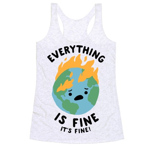 Everything Is Fine (Climate Change) Racerback Tank Top
