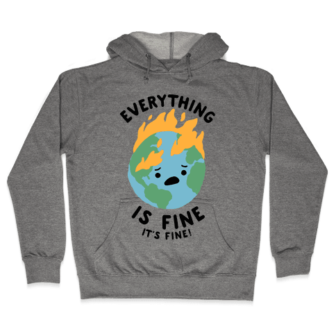 Everything Is Fine It's Fine Hooded Sweatshirt