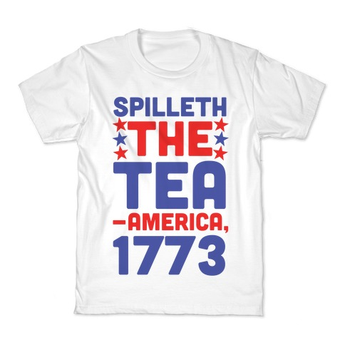 Spilleth the Tea - America, 1773 Kids T-Shirt