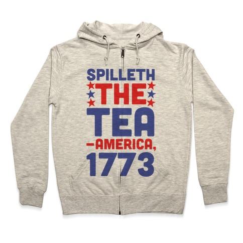 Spilleth the Tea - America, 1773 Zip Hoodie