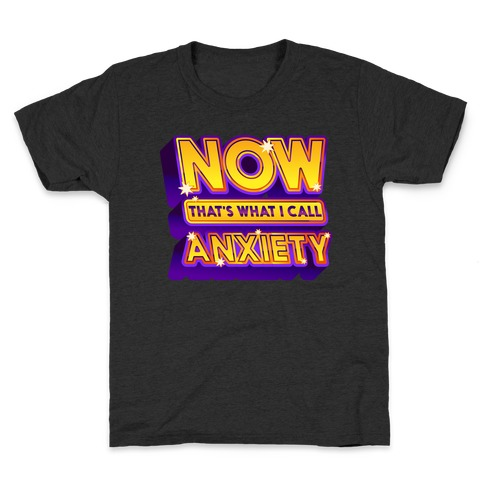 Now That's What I Call Anxiety Kids T-Shirt
