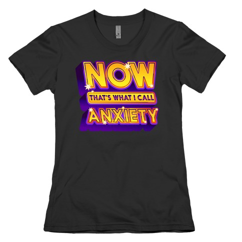 Now That's What I Call Anxiety Womens T-Shirt