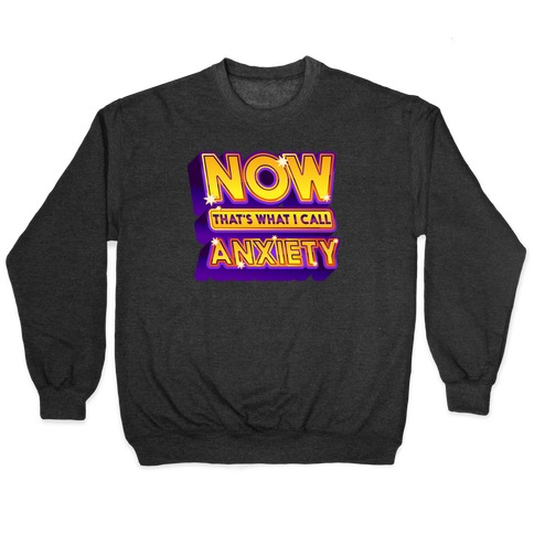 Now That's What I Call Anxiety Pullover