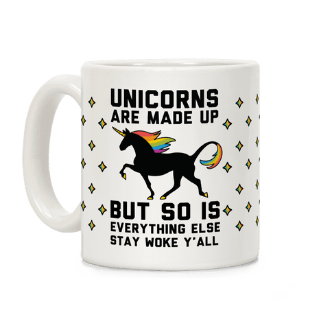 Unicorns Are Made Up Coffee Mug