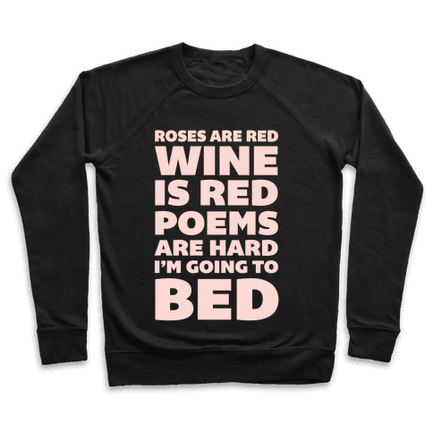 Roses Are Red Wine Is Red Poems Are Hard I'm Going To Bed Pullover
