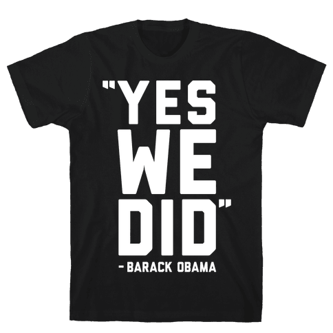 Yes We Did Barack Obama Mens T-Shirt
