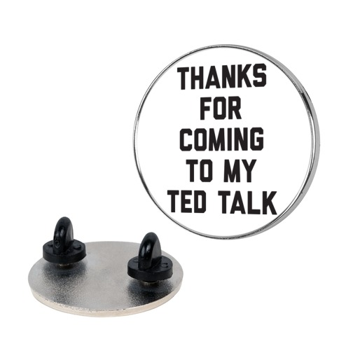 Thanks For Coming To My Ted Talk Pin
