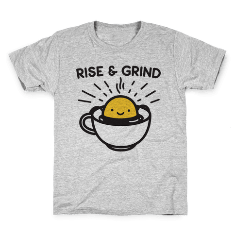 Rise & Grind Kids T-Shirt