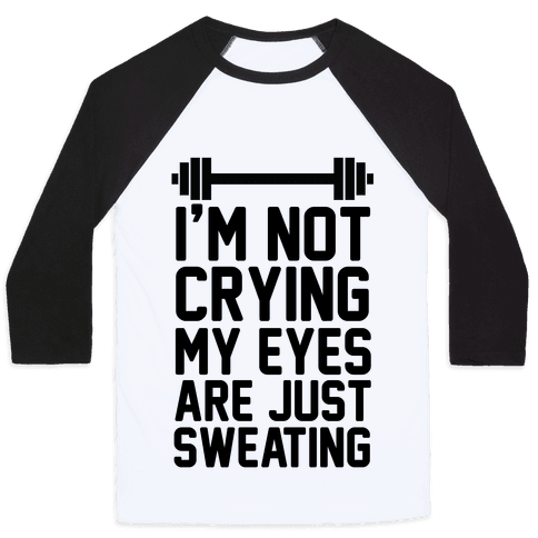 I'm Not Crying My Eyes Are Just Sweating (cmyk) Baseball Tee