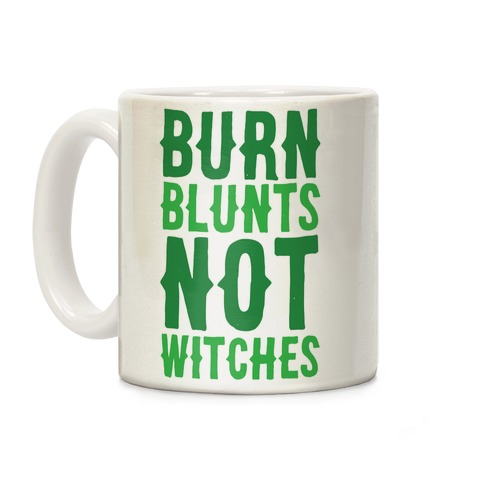 Burn Blunts, Not Witches Coffee Mug