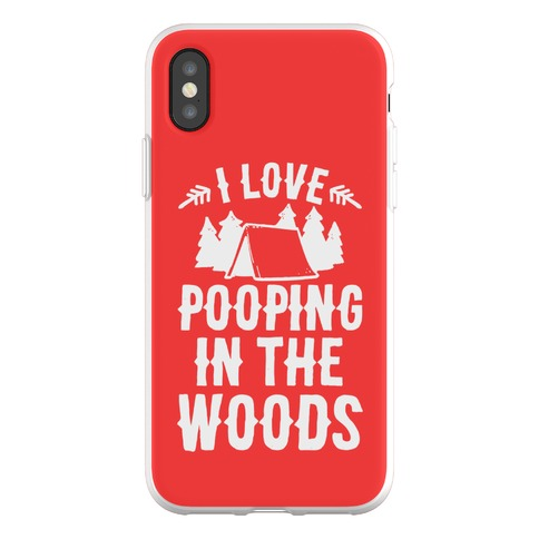 I Love Pooping In The Woods Phone Flexi-Case