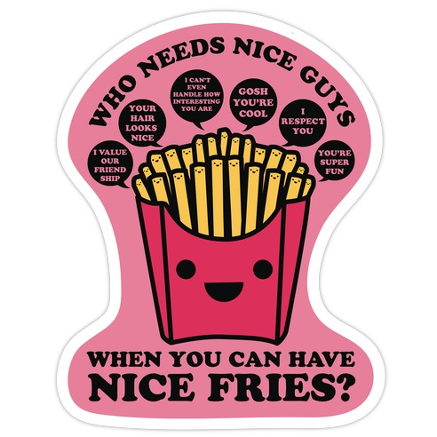 Who Needs Nice Guys When You Can Have Nice Fries Die Cut Sticker