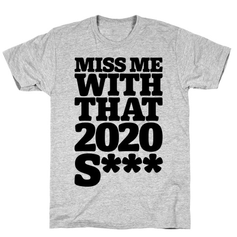 Miss Me With That 2020 Shit Parody (Censored) T-Shirt