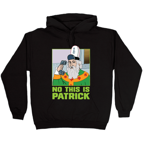 No, This is Patrick Hooded Sweatshirt