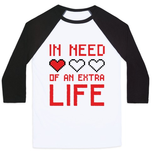 In Need of an Extra Life Baseball Tee