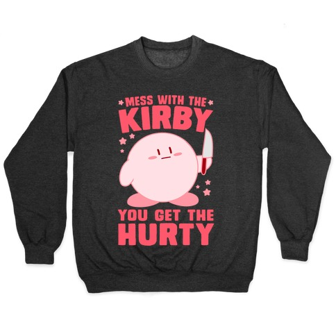 Mess With The Kirby, You Get The Hurty Pullover