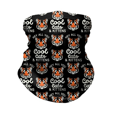 Hey All You Cool Cats and Kittens Neck Gaiter