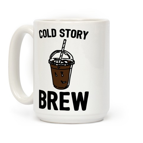 Cold Story Brew Cool Story Bro Cold Brew Parody Coffee Mug