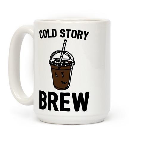 Cold Story Brew Cool Story Bro Cold Brew Parody Coffee Mug