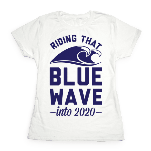 Riding That Blue Wave into 2020 Womens T-Shirt