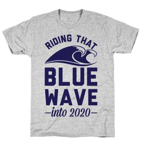 Riding That Blue Wave into 2020 T-Shirt