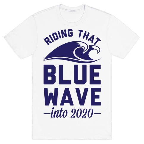 Riding That Blue Wave into 2020 Mens T-Shirt