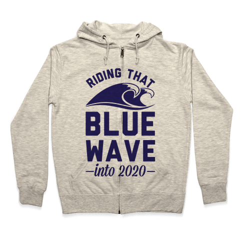 Riding That Blue Wave into 2020 Zip Hoodie