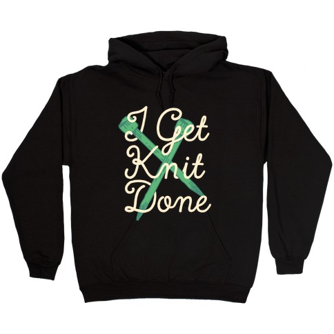 I Get Knit Done Hooded Sweatshirt